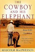 Cowboy and His Elephant The Story of a Remarkable Friendship