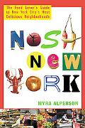 Nosh New York The Food Lover's Guide to New York City's Most Delicious Neighborhoods