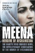 Meena, Heroine of Afghanistan The Martyr Who Founded Rawa, the Revolutionary Association of ...