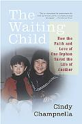 Waiting Child How the Faith and Love of One Orphan Saved the Life of Another