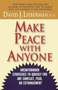 Make Peace With Anyone Breakthrough Strategies to Quickly End Any Conflict, Feud, or Estrang...