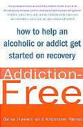 Addiction-Free How to Help an Alcoholic or Addict Get Started on Recovery