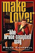 Make Love--the Bruce Campbell Way