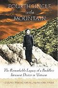Fourth Uncle in the Mountain The Remarkable Legacy of a Buddhist Itinerant Doctor in Vietnam