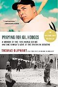 Praying for Gil Hodges A Memoir of the 1955 World Series And One Family's Love of the Brookl...