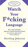 Watch Your F*cking Language How To Swear Effectively, Explained In Explicit Detail And Enhan...