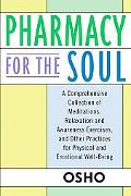 Pharmacy for the Soul A Comprehensive Collection of Meditations, Relaxation and Awareness Ex...