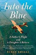 Into The Blue A Father's Flight And A Daughter's Return
