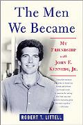 Men We Became My Friendship With John F. Kennedy, Jr.