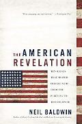 American Revelation Ten Ideals That Shaped Our Country from the Puritans to the Cold War