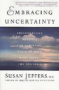 Embracing Uncertainty Breakthrough Methods for Achieving Peace of Mind When Facing the Unknown