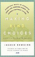 Making Kind Choices Everyday Ways To Enhance Your Life Through Earth- And Animal-Friendly Li...