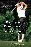Payne At Pinehurst A Memorable U.S. Open in the Sandhills of Carolina