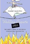 Wedding Etiquette Hell The Bride's Bible to Avoiding Everlasting Damnation