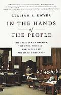 In the Hands of the People The Trial Jury's Origins, Triumphs, Troubles, and Future in Ameri...