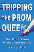 Tripping the Prom Queen The Truth About Women And Rivalry