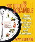 Six O'clock Scramble Quick, Healthy, And Delicious Dinner Recipes for Busy Families