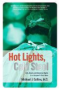 Hot Lights, Cold Steel Life, Death and Sleepless Nights in a Surgeon's First Years