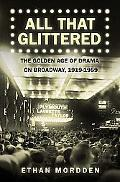 All That Glittered The Golden Age of Drama on Broadway, 1919-1959