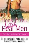 Honk If You Love Real Men Four Tales of Erotic Romance