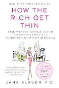 How the Rich Get Thin Park Avenue's Top Diet Doctor Reveals the Secrets to Losing Weight And...