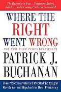 Where The Right Went Wrong How Neoconservatives Subverted The Reagan Revolution And Hijacked...