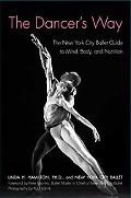 Dancer's Way The New York City Ballet Guide to Mind, Body, and Nutrition