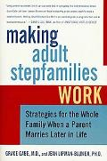 Making Adult Stepfamilies Work Strategies For The Whole Family When A Parent Marries Later I...