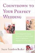 Countdown to Your Perfect Wedding From Engagement Ring to Honeymoon, a Week-by-week Guide to...