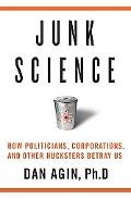 Junk Science How Politicians, Corporations, And Other Hucksters Betray Us