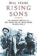 Rising Sons The Japanese-american Gis Who Fought for the United States in World War II