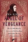 Angel of Vengeance: The Girl Who Shot the Governor of St. Petersburg and Sparked the Age of ...