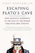Escaping Plato's Cave America's Blindness to a World in Peril