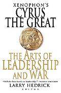 Xenophon's Cyrus the Great The Arts of Leadership And War