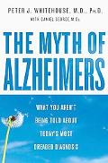 Myth of Alzheimer's Why a Rare Disease Became a Death Sentence and How We Can Reclaim a Heal...