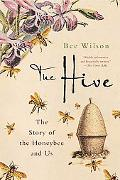 Hive The Story of the Honeybee and Us
