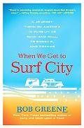 When We Get to Surf City: A Journey Through America in Pursuit of Rock and Roll, Friendship,...