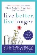 Live Better, Live Longer : The New Studies That Reveal What's Really Good---and Bad---for Yo...