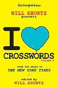 The New York Times Will Shortz Presents I Love Crosswords Volume 2