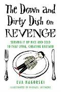 The Down and Dirty Dish on Revenge: Serving It up Nice and Cold to That Lying, Cheating Bastard