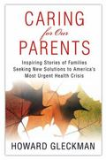 Caring for Our Parents: Inspiring Stories of Families Seeking New Solutions to America's Mos...
