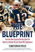 The Blueprint: How the New England Patriots Beat the System to Create the Last Great NFL Sup...