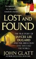 Lost and Found : The True Story of Jaycee Lee Dugard and the Abduction That Shocked the World