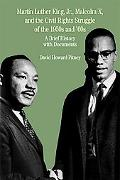 Martin Luther King Jr., Malcolm X, and the Civil Rights Struggle of the 1950s and 1960s A Br...