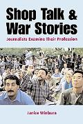 Shop Talk and War Stories American Journalists Examine Their Profession