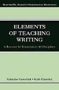 Elements Of Teaching Writing A Resource For Instructors In All Disciplines