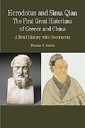 Herodotus and Sima Qian: The First Great Historians of Greece and China: A Brief History wit...