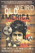 Old, Weird America The World of Bob Dylan's Basement Tapes