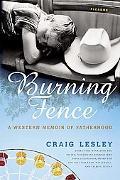 Burning Fence A Western Memoir of Fatherhood