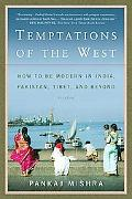 Temptations of the West How to Be Modern in India, Pakistan, Tibet, and Beyond